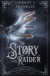The Story Raider, Lindsay A. Franklin
