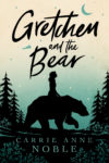 Gretchen and the Bear, Carrie Anne Noble
